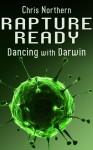 Rapture Ready: Dancing with Darwin - Chris Northern