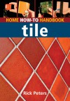 Home How-To Handbook: Tile - Rick Peters