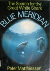 Blue Meridian: The Search for the Great White Shark - Peter Matthiessen