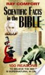 Scientific Facts in the Bible: 100 Reasons to Believe the Bible is Supernatural in Origin (Hidden Wealth Series) - Ray Comfort