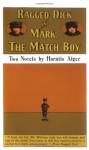 Ragged Dick & Mark, the Match Boy - Horatio Alger Jr.