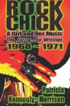 Rock Chick: A Girl and Her Music: The Jazz & Pop Writings 1968 - 1971 - Patricia Kennealy-Morrison