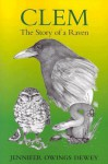 Clem: The Story of a Raven - Jennifer Owings Dewey