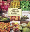 Fresh from the Farmers' Market: Year-Round Recipes for the Pick of the Crop - Janet Fletcher, Victoria Pearson, Alice Waters