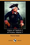History of Friedrich II of Prussia Called Frederick the Great, Part 5 - Thomas Carlyle