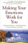 Making Your Emotions Work for You: *Coping with Stress *Avoiding Burnout *Overcoming Fear ...and More - Harold J. Sala, Gary Chapman