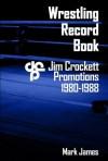 Wrestling Record Book: Jim Crockett Promotions 1980-1988 - Mark James, Jim Cornette, Dick Bourne