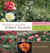 Right Rose, Right Place: 3509 Perfect Choices for Beds, Borders, Hedges, and Screens, Containers, Fences, Trellises, and More - Peter Schneider
