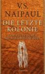 Die Letzte Kolonie: Streifzüge Durch Die Afrikanische Welt: Roman - V.S. Naipaul, Ulrich Enderwitz