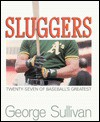 Sluggers: Twenty-Seven of Baseball's Greatest - George Sullivan