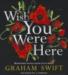 Wish You Were Here - Graham Swift, To Be Announced