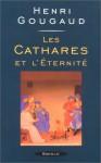 cathares et l'éternité - Henri Gougaud