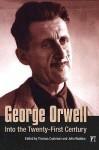 George Orwell: Into the Twenty-First Century - Thomas Cushman, John Rodden
