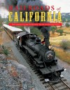 Railroads of California: The Complete Guide to Historic Trains and Railway Sites - Brian Solomon