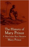 The History of Mary Prince: A West Indian Slave Narrative - Mary Prince