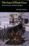 The Saga of Hugh Glass: Pirate, Pawnee and Mountain Man - John Myers Myers