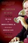 The Emperor of Wine: The Rise of Robert M. Parker, Jr., and the Reign of American Taste (P.S.) - Elin McCoy