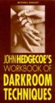 John Hedgecoe's Workbook of Darkroom Techniques - John Hedgecoe