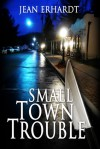 Small Town Trouble - Jean Erhardt