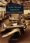 Long Island Aircraft Manufacturers (Images of Aviation) (Images of America Series) - Joshua Stoff