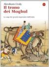 Il trono dei Moghul (La cultura) (Italian Edition) - Abraham Eraly, M. E. Morin