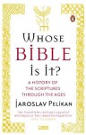 Whose Bible Is It?: A History of the Scriptures through the Ages - Jaroslav Pelikan