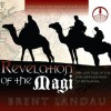 Revelation of the Magi: The Lost Tale of the Wise Men's Journey to Bethlehem - Brent Landau, Roger Mueller