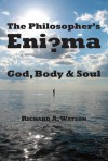 The Philosopher's Enigma: God, Body and Soul - Richard A. Watson