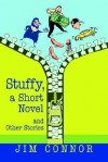 Stuffy, a Short Novel: And Other Stories - Jim Connor