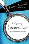 Redefining Beautiful: What God Sees When God Sees You - Jenna Lucado, Max Lucado, Jenna Lucado Bishop