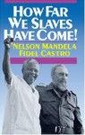 How Far We Slaves Have Come!: South Africa and Cuba in Today's World - Nelson Mandela, Fidel Castro