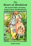 The Heart of Hinduism: The Eastern Path to Freedom, Empowerment and Illumination - Stephen Knapp