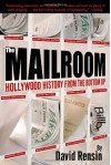 The Mailroom: Hollywood History from the Bottom Up - David Rensin
