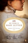 My Name Is Mary Sutter: A Novel - Robin Oliveira