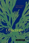Objectivity - Lorraine Daston, Peter Galison