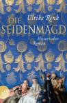 Die Seidenmagd: Historischer Roman (German Edition) - Ulrike Renk