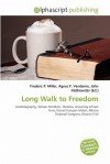 Long Walk to Freedom - Frederic P. Miller, Agnes F. Vandome, John McBrewster