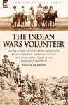 The Indian Wars Volunteer: Recollections of the Conflict Against the Snakes, Shoshone, Bannocks, Modocs and Other Native Tribes of the American N - William Thompson