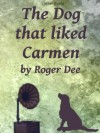 The Dog that Liked Carmen - Roger Dee