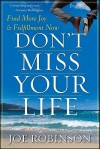 Don't Miss Your Life: Find More Joy and Fulfillment Now - Joe Robinson