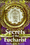 Secrets of the Eucharist - Michael Harold Brown