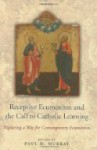 Receptive Ecumenism and the Call to Catholic Learning: Exploring a Way for Contemporary Ecumenism - Paul Murray