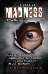 A Dash of Madness: A Thriller Anthology - Tim Andrew, M. Irish Gardner, Elizabeth Gilliland, Sarah Hunter Hyatt, Ben Ireland, Breck LeSueur, F.M. Longo, David MacIver