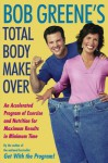 Bob Greene's Total Body Makeover: An Accelerated Program of Exercise and Nutrition f - Bob Greene