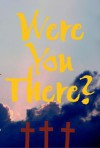 Were You There? - Paul and Silas Productions, Paul and Silas Productions