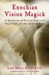 Enochian Vision Magick: An Introduction and Practical Guide to the Magick of Mr. John Dee and Edward Kelley - Lon Milo DuQuette, Clay Holden