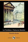 Le Pantheon, Peintures Murales (Dodo Press) - Théophile Gautier