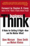BusinessThink: Rules for Getting It Right--Now, and No Matter What! - David Marcum, Mahan Khalsa, Steven Smith
