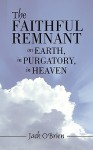 The Faithful Remnant on Earth, in Purgatory, in Heaven - Jack O'Brien