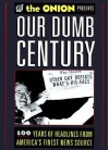 Our Dumb Century: One Hundred Years of America's Finest News Source - Scott Dikkers